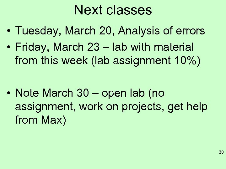 Next classes • Tuesday, March 20, Analysis of errors • Friday, March 23 –