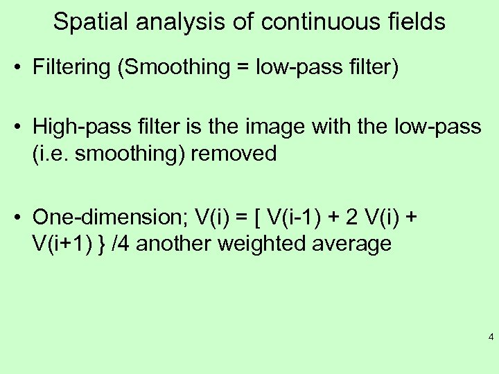 Spatial analysis of continuous fields • Filtering (Smoothing = low-pass filter) • High-pass filter