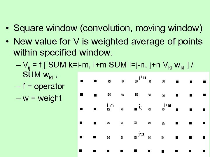 • Square window (convolution, moving window) • New value for V is weighted