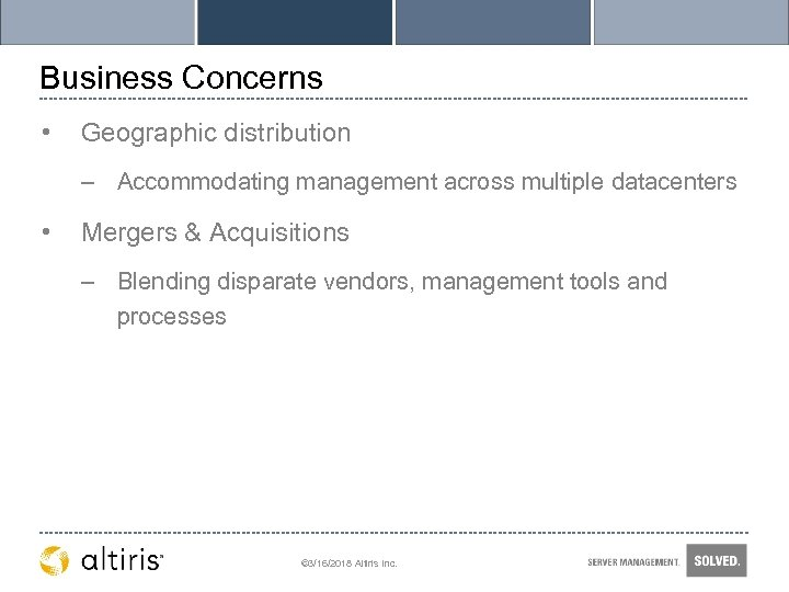 Business Concerns • Geographic distribution – Accommodating management across multiple datacenters • Mergers &