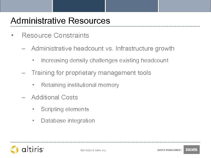 Administrative Resources • Resource Constraints – Administrative headcount vs. Infrastructure growth • Increasing density