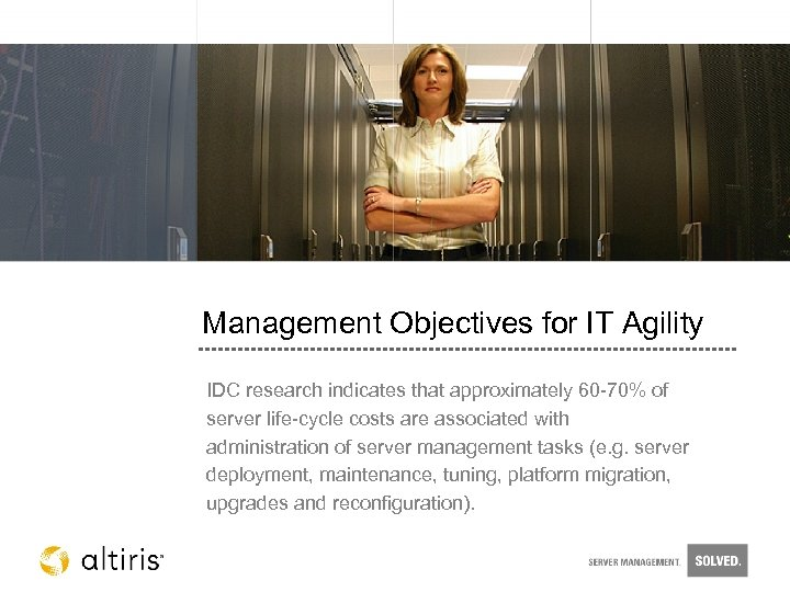 Management Objectives for IT Agility IDC research indicates that approximately 60 -70% of server