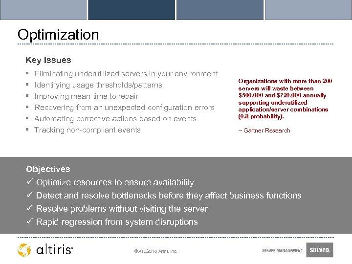Optimization Key Issues § § § Eliminating underutilized servers in your environment Identifying usage