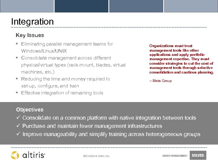 Integration Key Issues § Eliminating parallel management teams for Windows/Linux/UNIX § Consolidate management across
