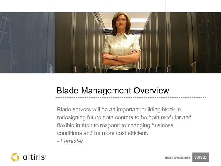Blade Management Overview Blade servers will be an important building block in redesigning future