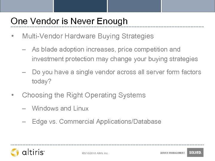One Vendor is Never Enough • Multi-Vendor Hardware Buying Strategies – As blade adoption