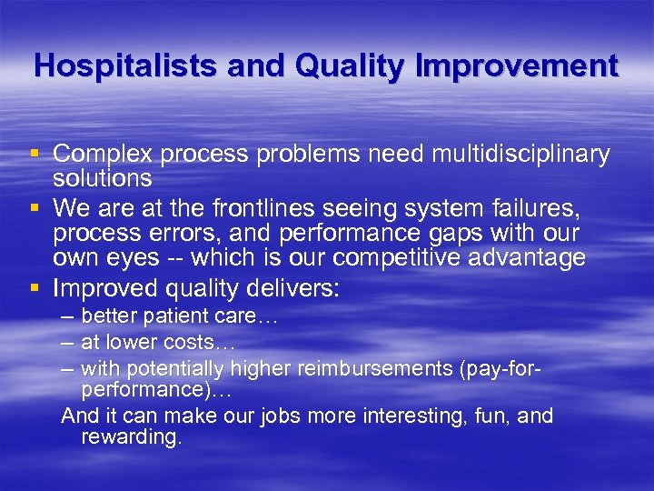Hospitalists and Quality Improvement § Complex process problems need multidisciplinary solutions § We are