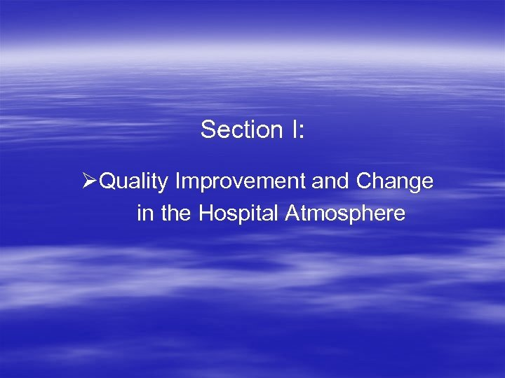 Section I: Quality Improvement and Change in the Hospital Atmosphere
