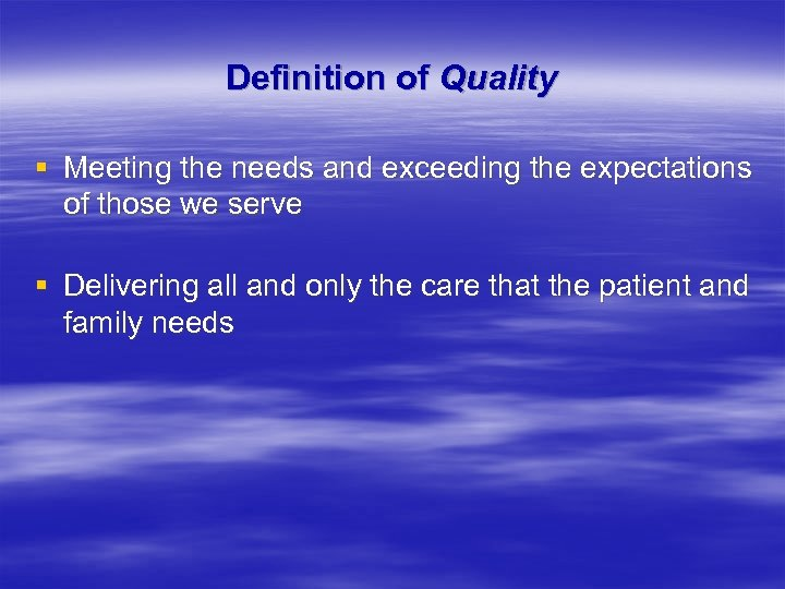 Definition of Quality § Meeting the needs and exceeding the expectations of those we