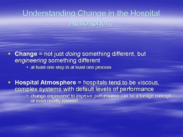 Understanding Change in the Hospital Atmosphere § Change = not just doing something different,