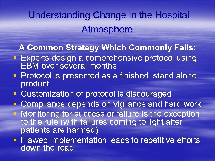 Understanding Change in the Hospital Atmosphere A Common Strategy Which Commonly Fails: § Experts