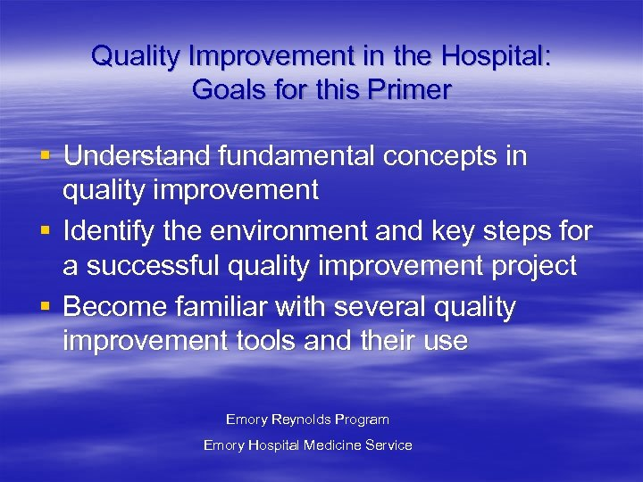 Quality Improvement in the Hospital: Goals for this Primer § Understand fundamental concepts in