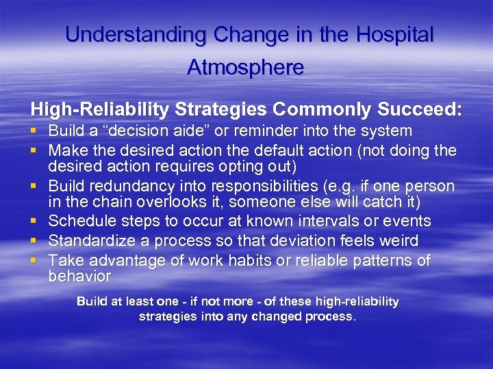 "Understanding Change in the Hospital Atmosphere High-Reliability Strategies Commonly Succeed: § Build a ""decision"