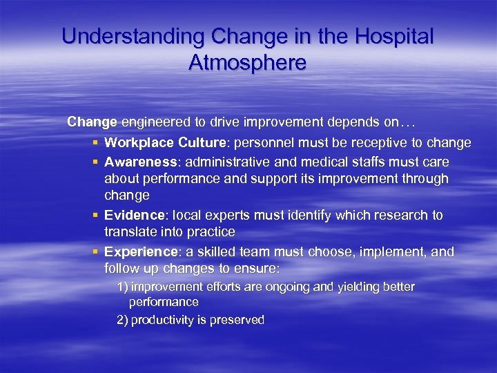 Understanding Change in the Hospital Atmosphere Change engineered to drive improvement depends on… §