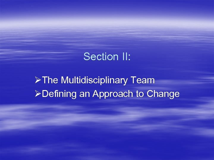 Section II: The Multidisciplinary Team Defining an Approach to Change