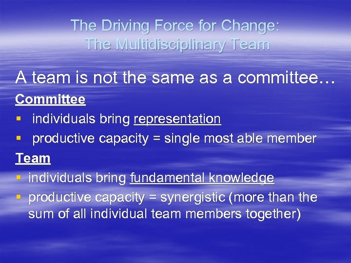 The Driving Force for Change: The Multidisciplinary Team A team is not the same