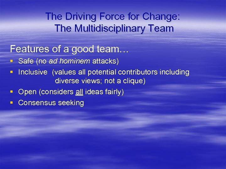 The Driving Force for Change: The Multidisciplinary Team Features of a good team… §