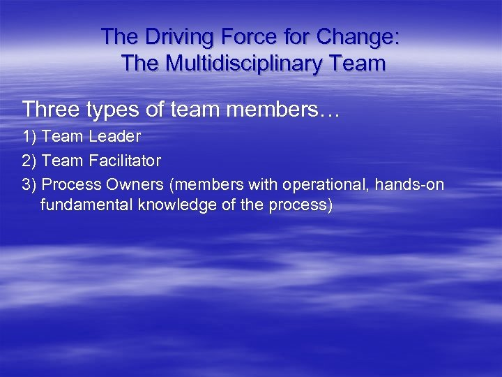 The Driving Force for Change: The Multidisciplinary Team Three types of team members… 1)