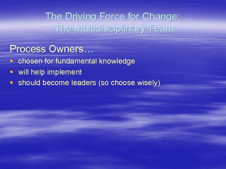 The Driving Force for Change: The Multidisciplinary Team Process Owners… § § § chosen