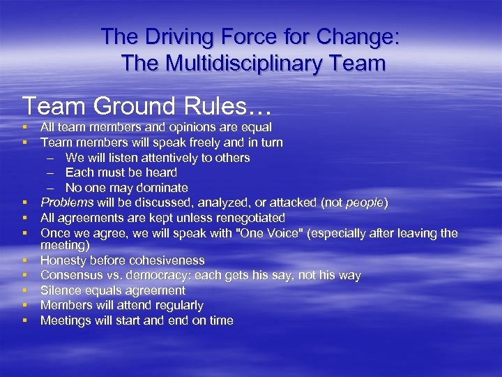 The Driving Force for Change: The Multidisciplinary Team Ground Rules… § All team members