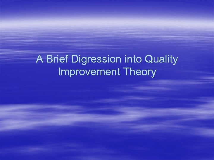 A Brief Digression into Quality Improvement Theory