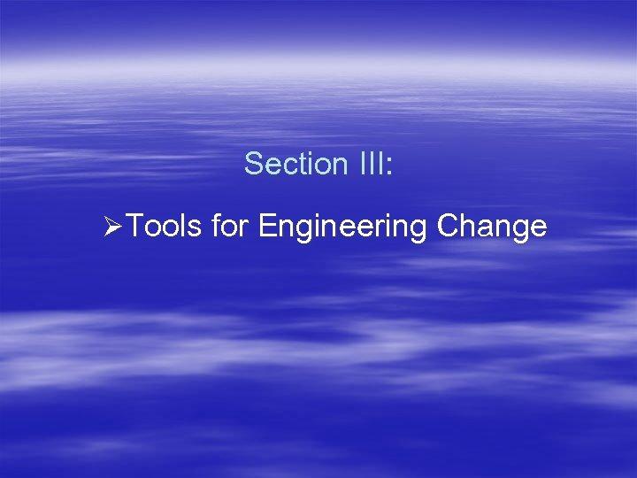 Section III: Tools for Engineering Change