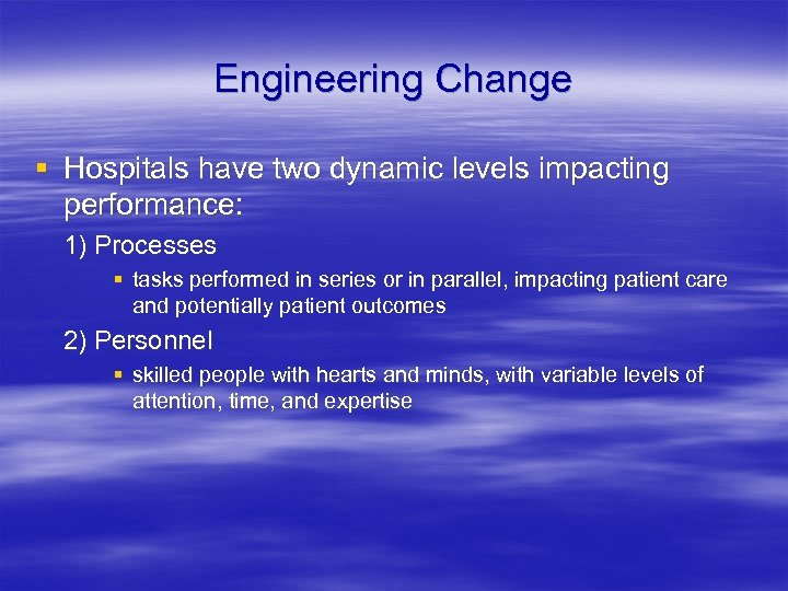 Engineering Change § Hospitals have two dynamic levels impacting performance: 1) Processes § tasks