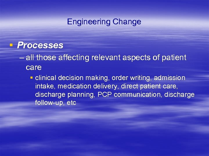 Engineering Change § Processes – all those affecting relevant aspects of patient care §