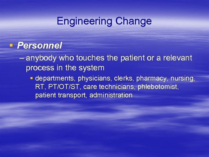 Engineering Change § Personnel – anybody who touches the patient or a relevant process