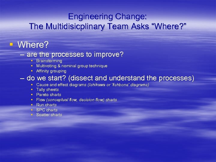 """Engineering Change: The Multidisicplinary Team Asks """"Where? """" § Where? – are the processes"""