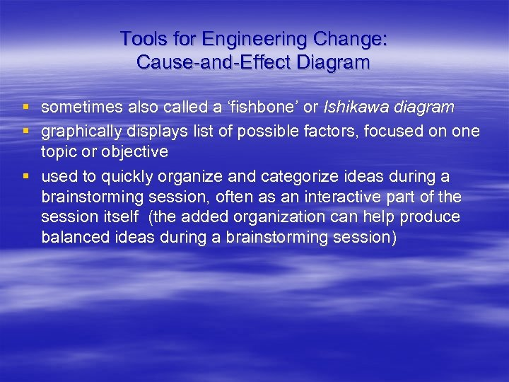 Tools for Engineering Change: Cause-and-Effect Diagram § sometimes also called a 'fishbone' or Ishikawa