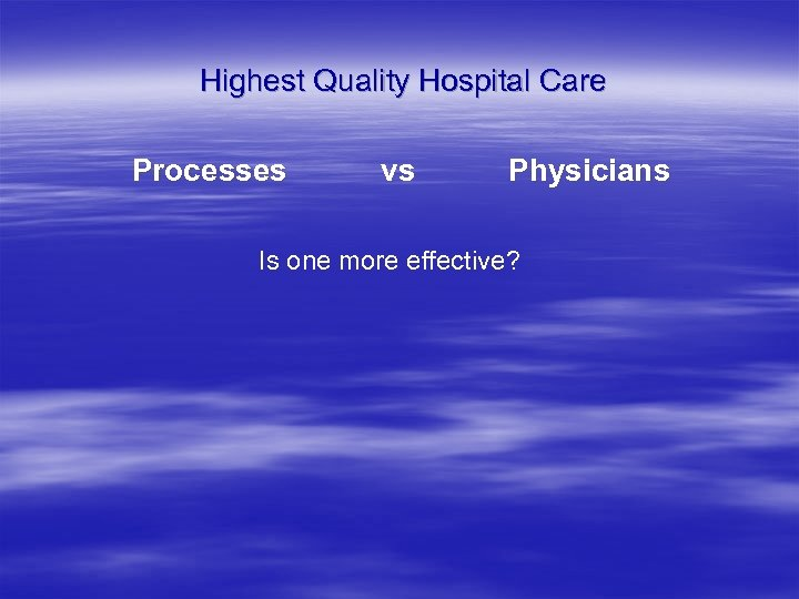 Highest Quality Hospital Care Processes vs Physicians Is one more effective?