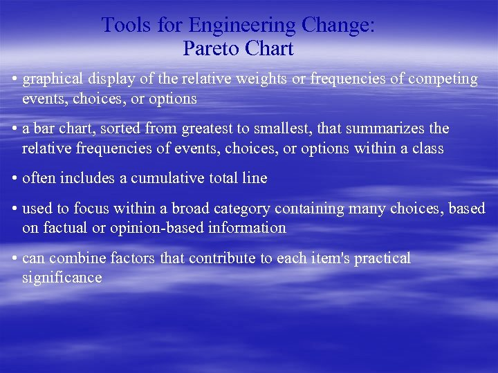 Tools for Engineering Change: Pareto Chart • graphical display of the relative weights or