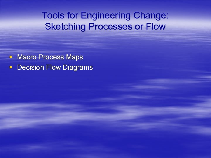 Tools for Engineering Change: Sketching Processes or Flow § Macro Process Maps § Decision
