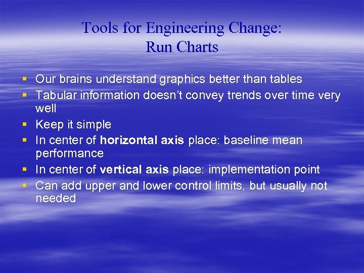 Tools for Engineering Change: Run Charts § Our brains understand graphics better than tables