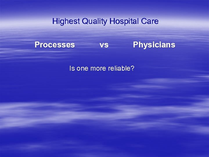 Highest Quality Hospital Care Processes vs Physicians Is one more reliable?