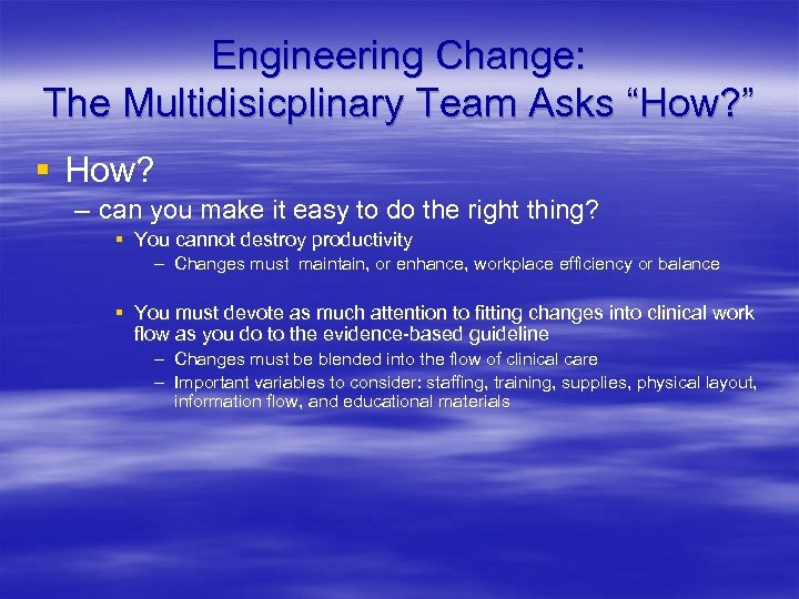 "Engineering Change: The Multidisicplinary Team Asks ""How? "" § How? – can you make"