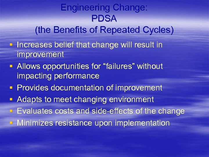 Engineering Change: PDSA (the Benefits of Repeated Cycles) § Increases belief that change will
