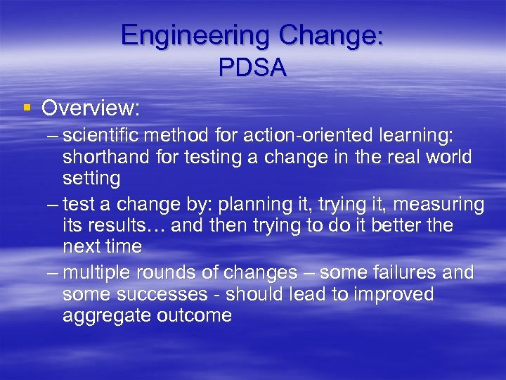 Engineering Change: PDSA § Overview: – scientific method for action-oriented learning: shorthand for testing