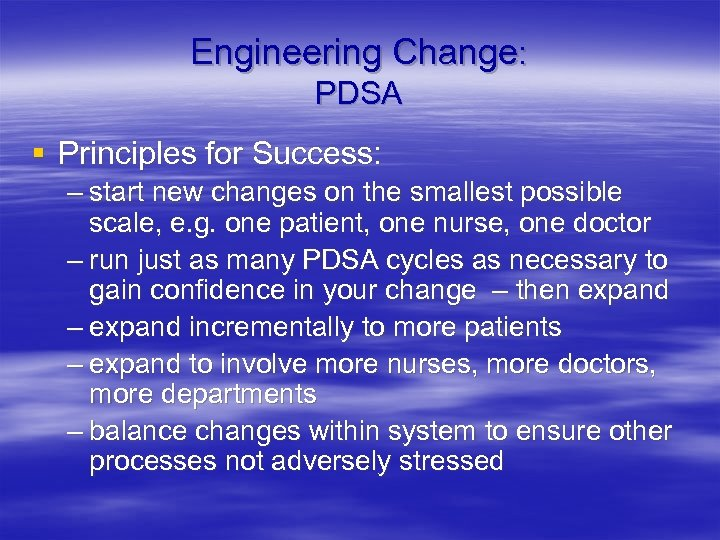 Engineering Change: PDSA § Principles for Success: – start new changes on the smallest