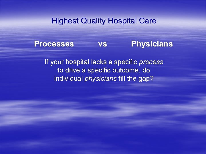 Highest Quality Hospital Care Processes vs Physicians If your hospital lacks a specific process
