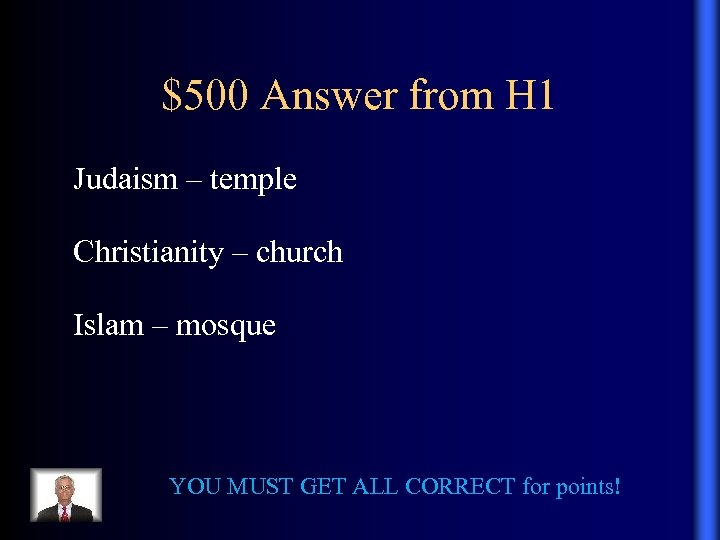 $500 Answer from H 1 Judaism – temple Christianity – church Islam – mosque