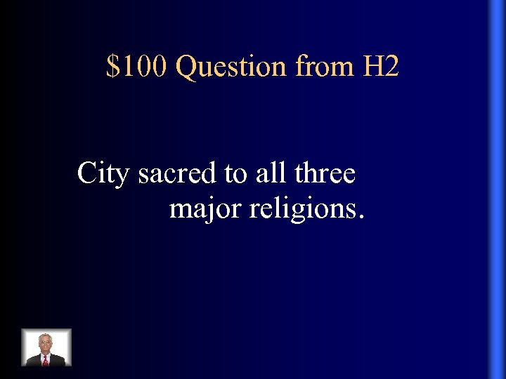 $100 Question from H 2 City sacred to all three major religions.