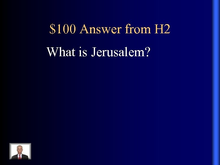 $100 Answer from H 2 What is Jerusalem?