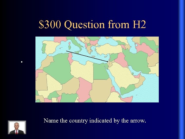 $300 Question from H 2. Name the country indicated by the arrow.