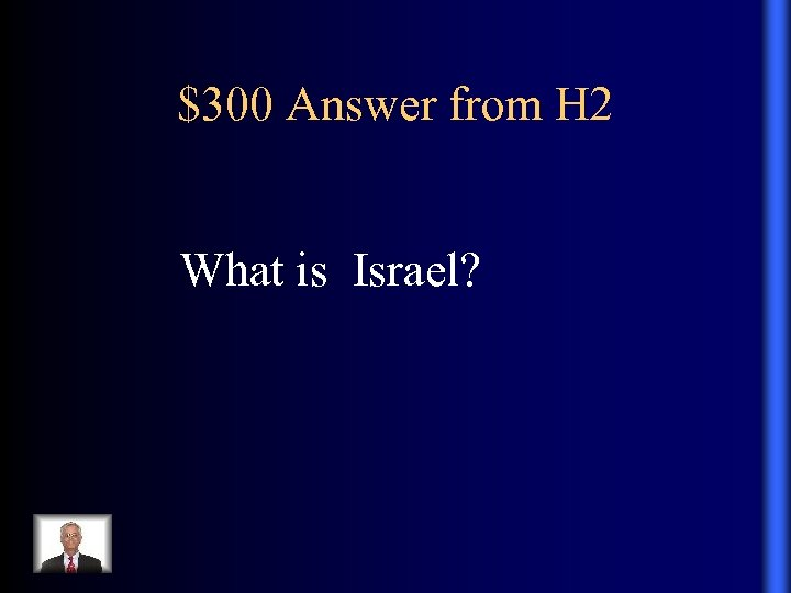 $300 Answer from H 2 What is Israel?