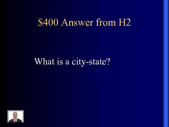 $400 Answer from H 2 What is a city-state?