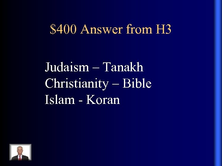 $400 Answer from H 3 Judaism – Tanakh Christianity – Bible Islam - Koran