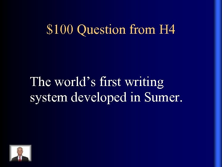 $100 Question from H 4 The world's first writing system developed in Sumer.