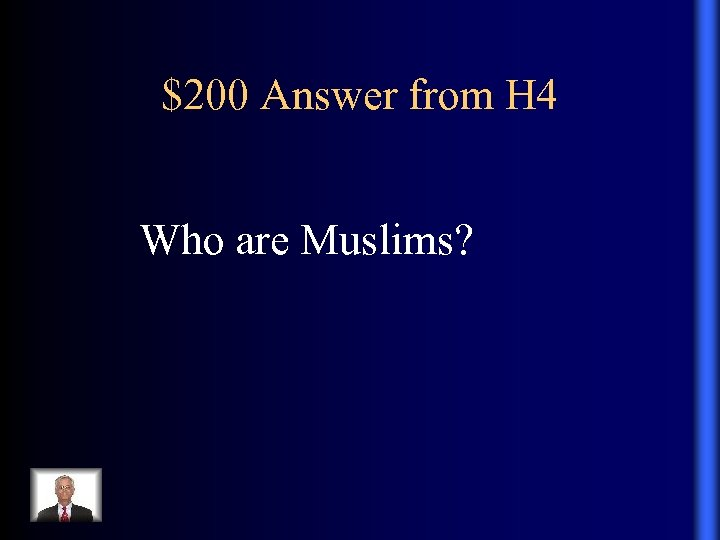 $200 Answer from H 4 Who are Muslims?